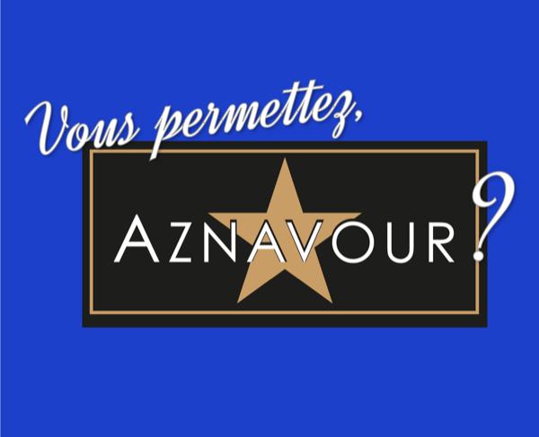 Vous permettes Aznavour? MUSICAL